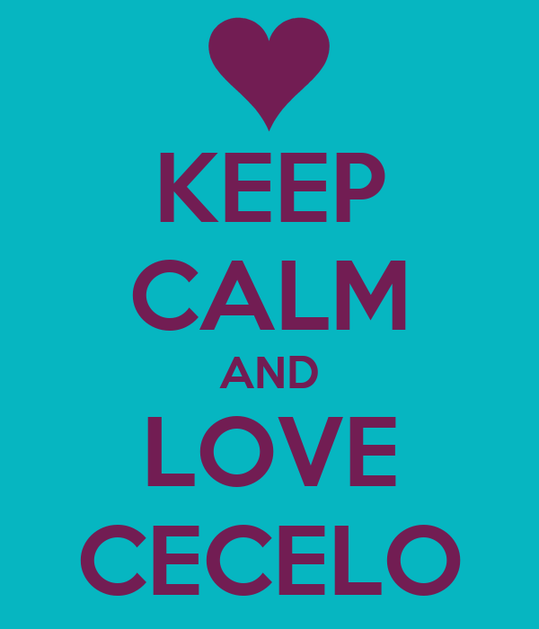 KEEP CALM AND LOVE CECELO
