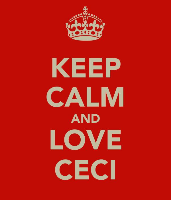 KEEP CALM AND LOVE CECI