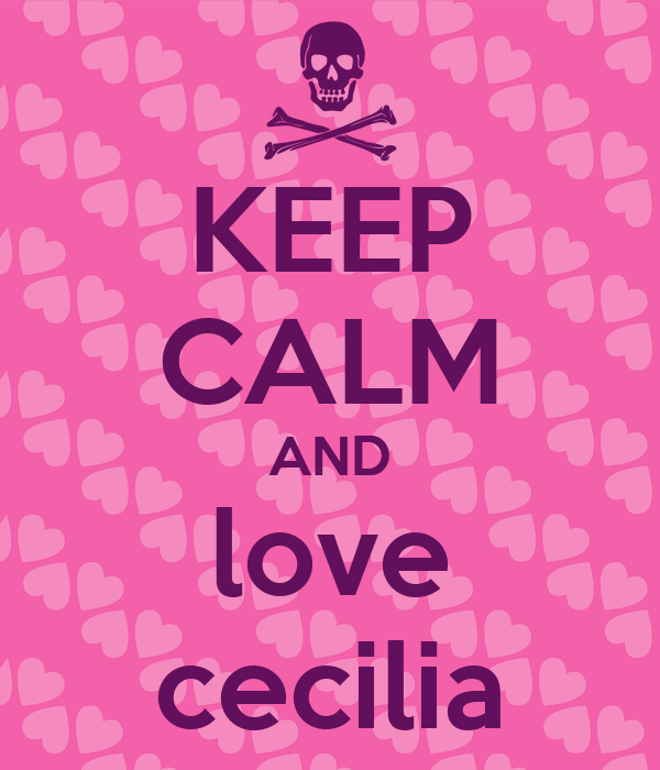 KEEP CALM AND love cecilia