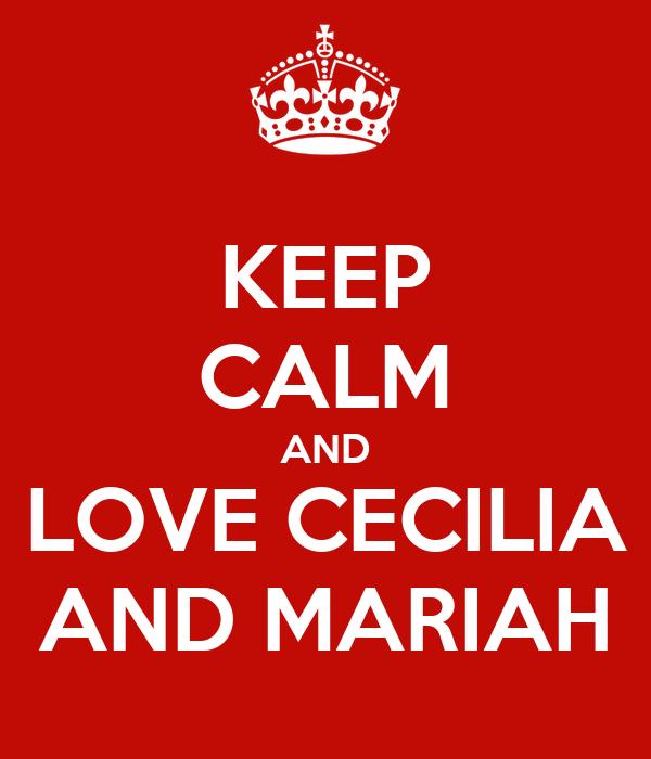 KEEP CALM AND LOVE CECILIA AND MARIAH
