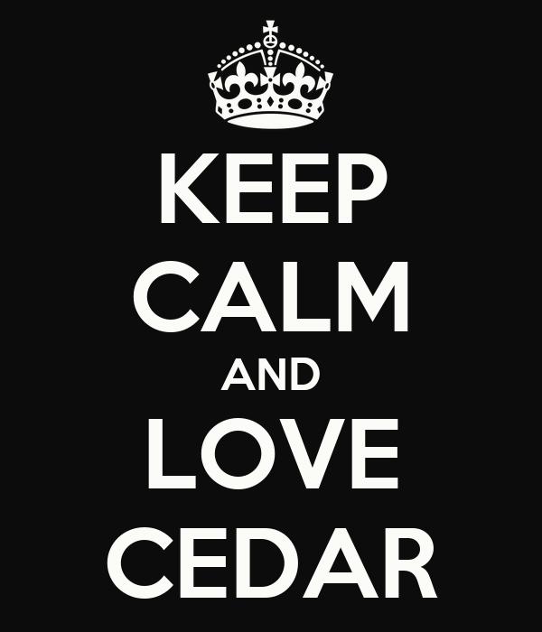 KEEP CALM AND LOVE CEDAR