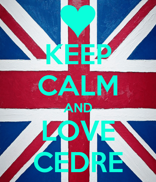 KEEP CALM AND LOVE CEDRE