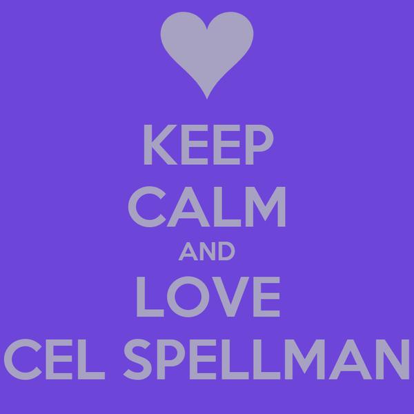KEEP CALM AND LOVE CEL SPELLMAN