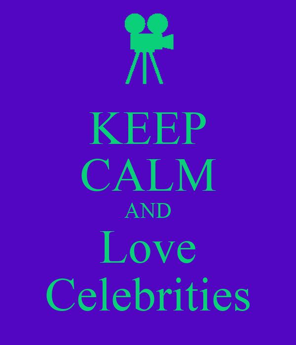 KEEP CALM AND Love Celebrities