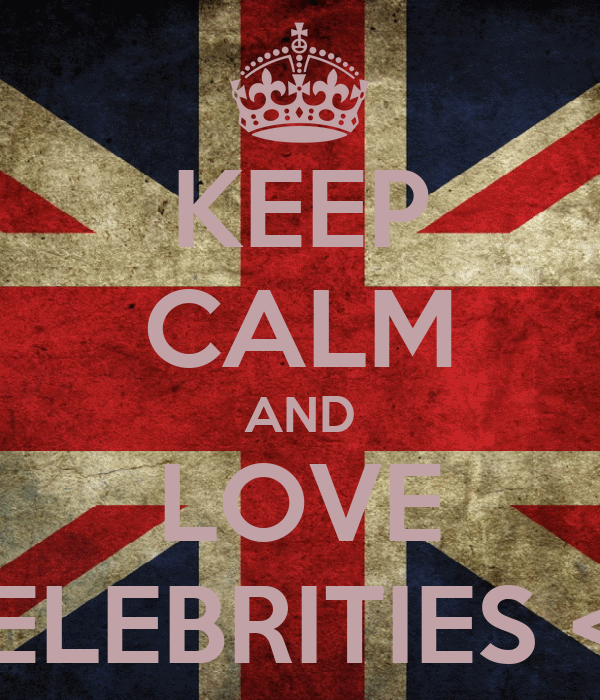 KEEP CALM AND LOVE CELEBRITIES <3