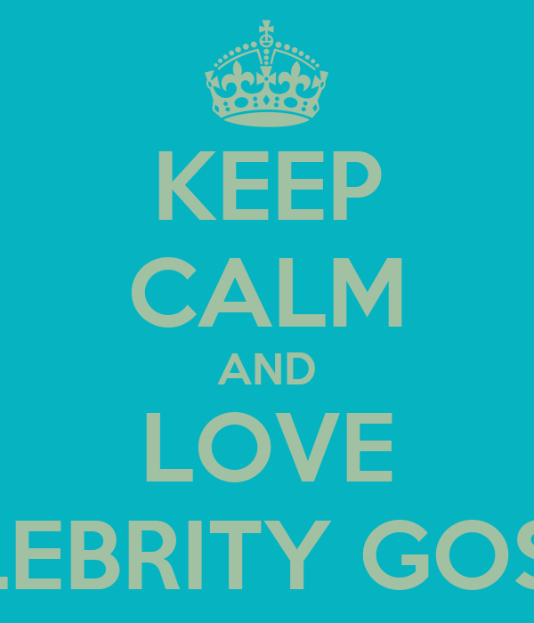 KEEP CALM AND LOVE CELEBRITY GOSSIP