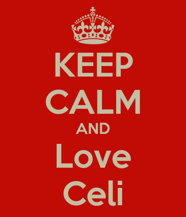 KEEP CALM AND Love Celi