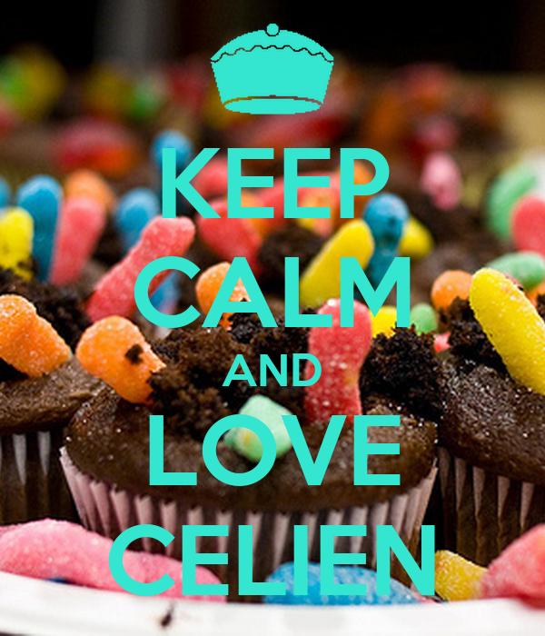 KEEP CALM AND LOVE CELIEN
