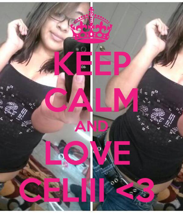 KEEP CALM AND LOVE  CELIII <3