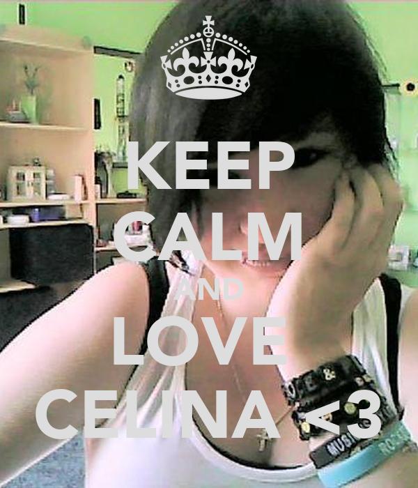 KEEP CALM AND LOVE  CELINA <3