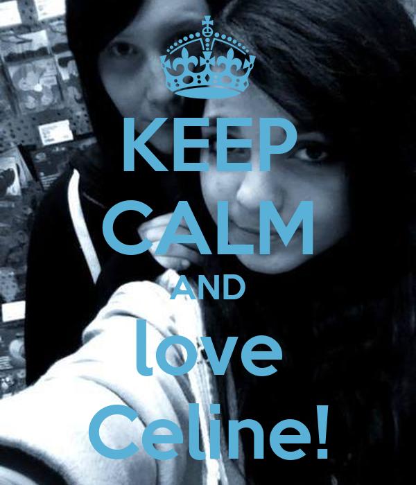 KEEP CALM AND love Celine!