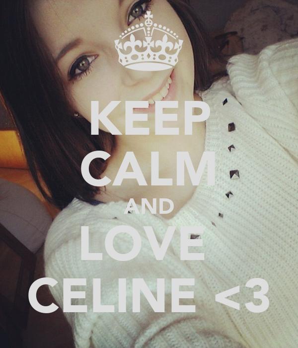 KEEP CALM AND LOVE  CELINE <3