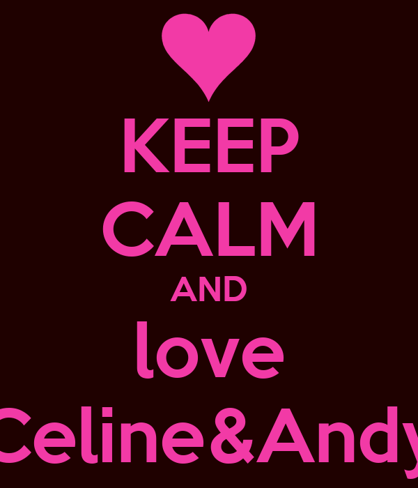 KEEP CALM AND love Celine&Andy