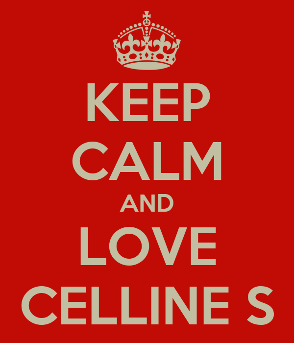 KEEP CALM AND LOVE CELLINE S