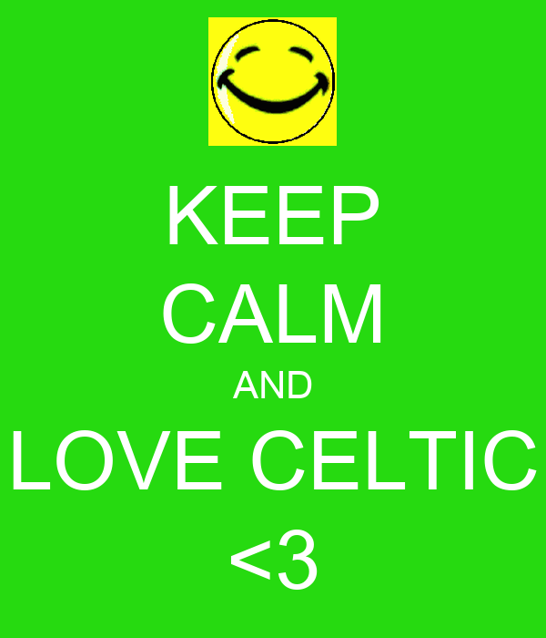KEEP CALM AND LOVE CELTIC <3
