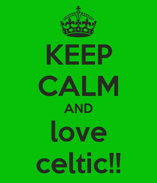 KEEP CALM AND love celtic!!
