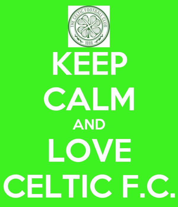 KEEP CALM AND LOVE CELTIC F.C.