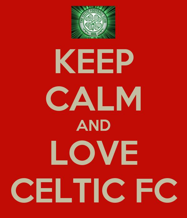 KEEP CALM AND LOVE CELTIC FC