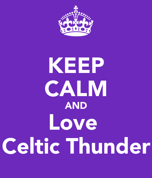 KEEP CALM AND Love  Celtic Thunder