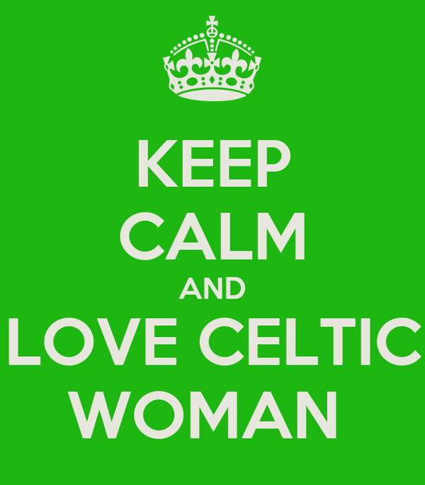 KEEP CALM AND LOVE CELTIC WOMAN