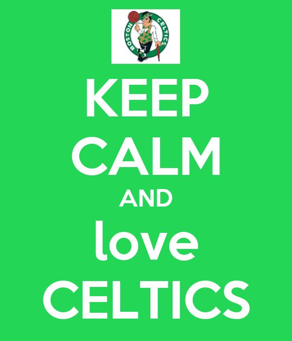 KEEP CALM AND love CELTICS