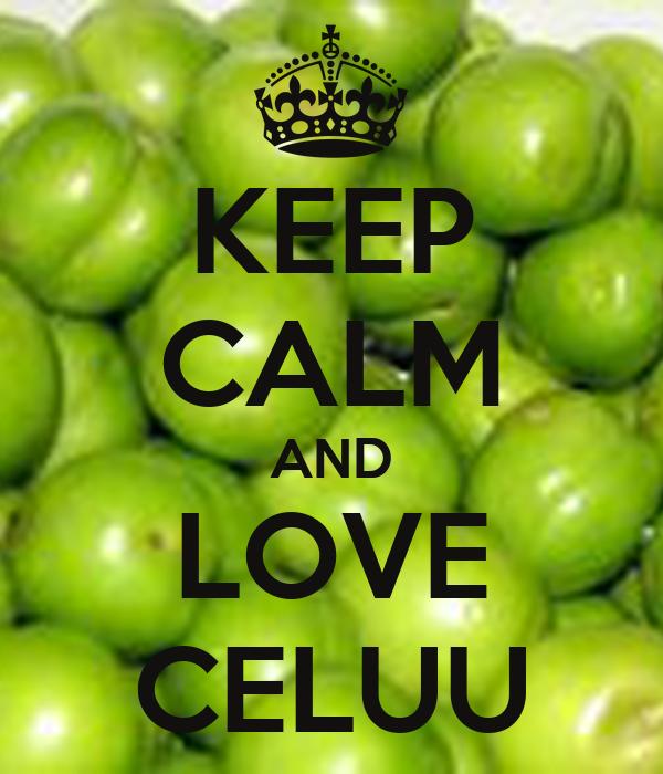 KEEP CALM AND LOVE CELUU