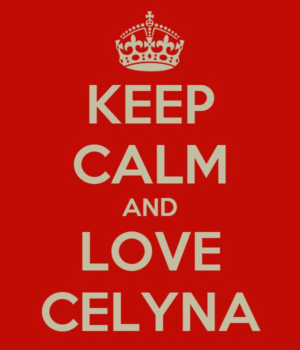 KEEP CALM AND LOVE CELYNA