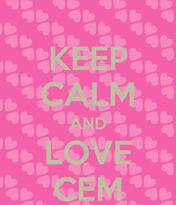 KEEP CALM AND LOVE CEM
