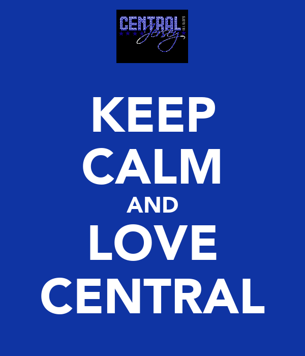 KEEP CALM AND LOVE CENTRAL