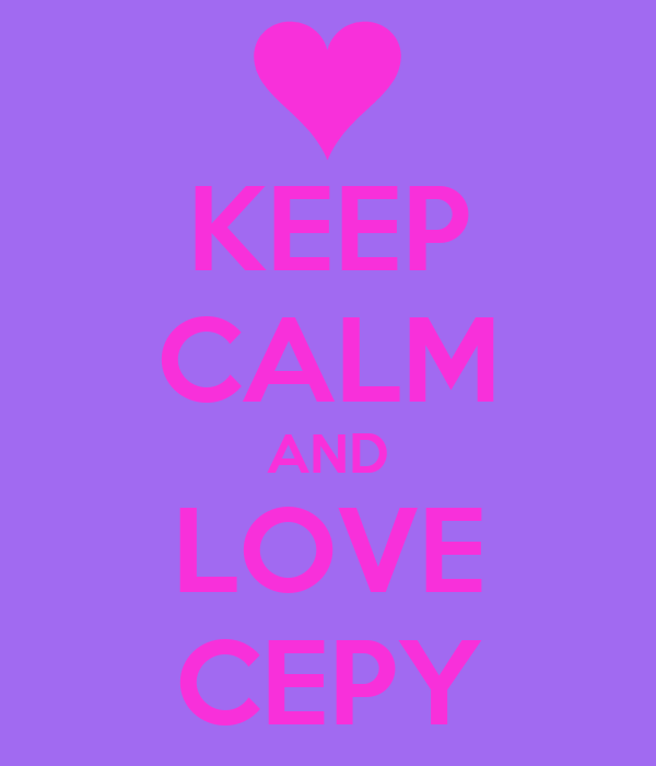 KEEP CALM AND LOVE CEPY