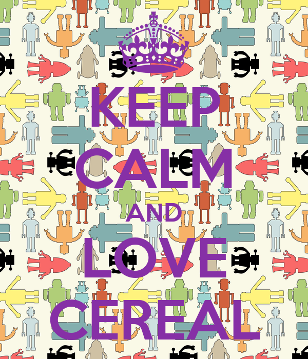 KEEP CALM AND LOVE CEREAL