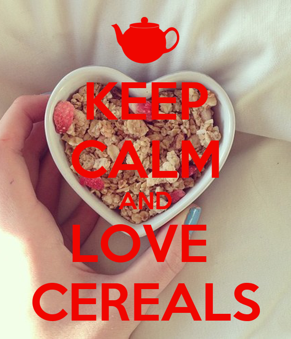 KEEP CALM AND LOVE  CEREALS