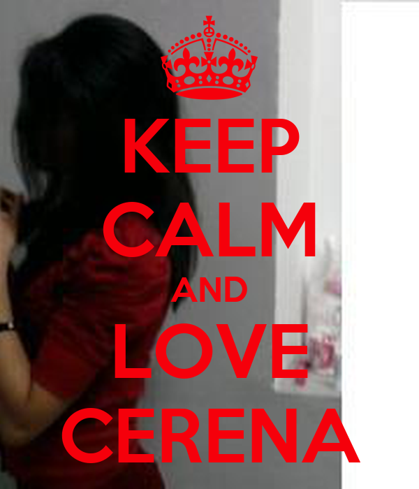 KEEP CALM AND LOVE CERENA