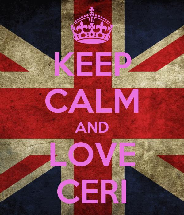 KEEP CALM AND LOVE CERI