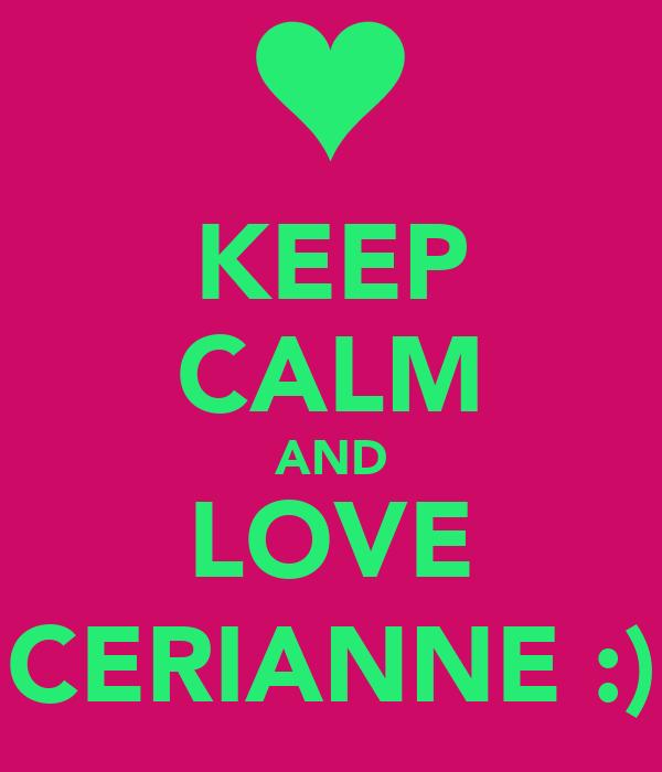 KEEP CALM AND LOVE CERIANNE :)