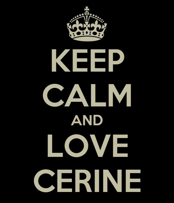 KEEP CALM AND LOVE CERINE