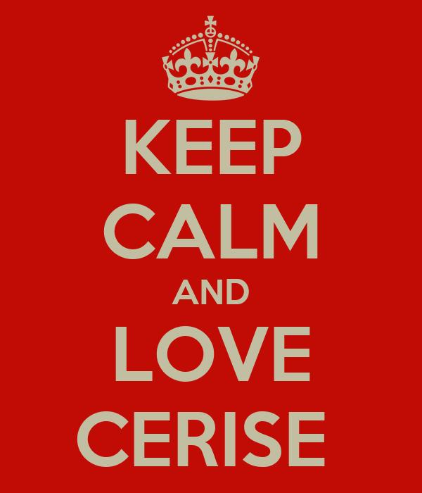 KEEP CALM AND LOVE CERISE