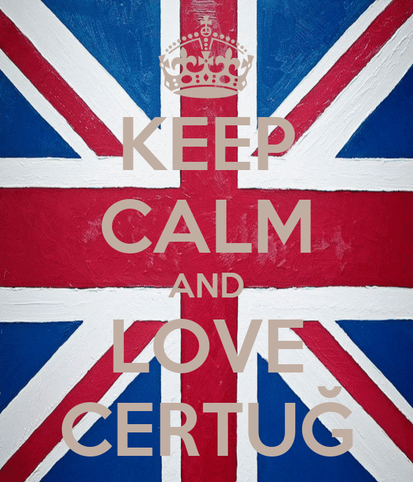KEEP CALM AND LOVE CERTUĞ