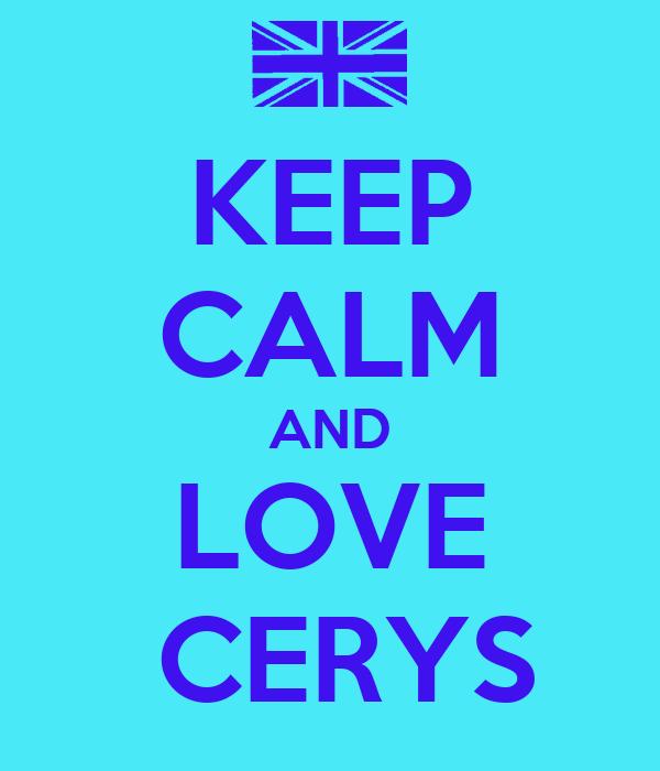 KEEP CALM AND LOVE  CERYS