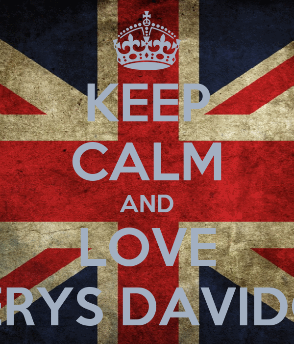 KEEP CALM AND LOVE CERYS DAVIDGE