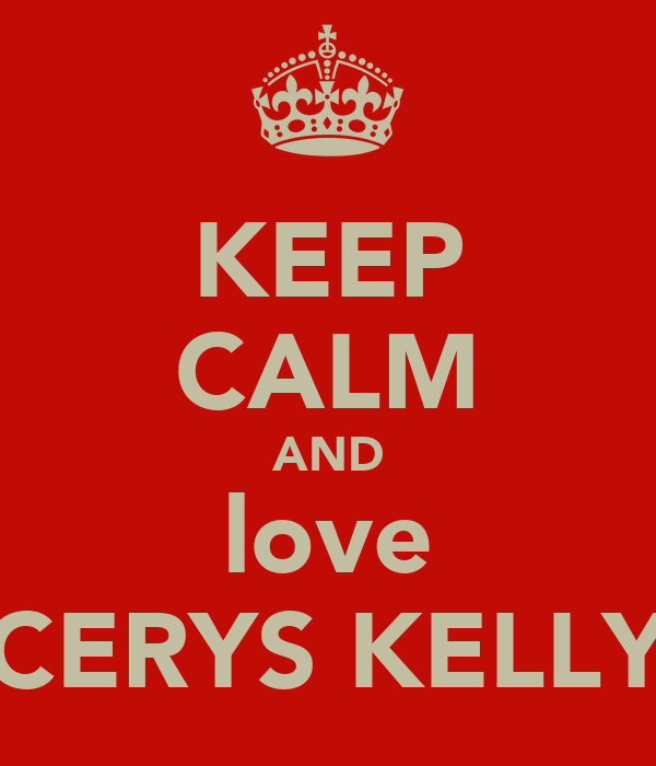 KEEP CALM AND love CERYS KELLY