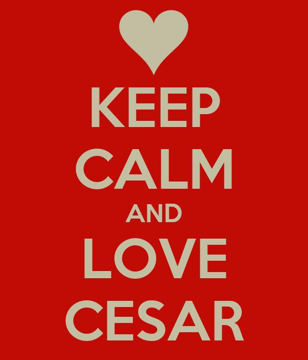 KEEP CALM AND LOVE CESAR