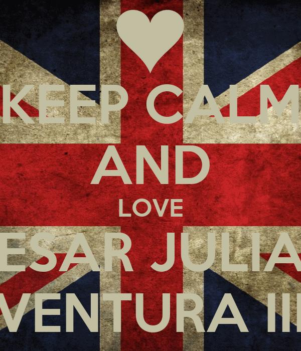 KEEP CALM AND LOVE CESAR JULIAN VENTURA III