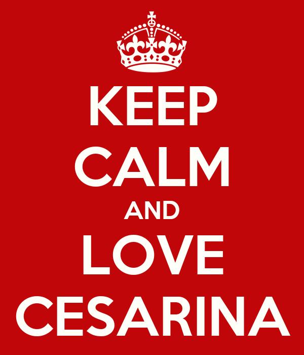 KEEP CALM AND LOVE CESARINA