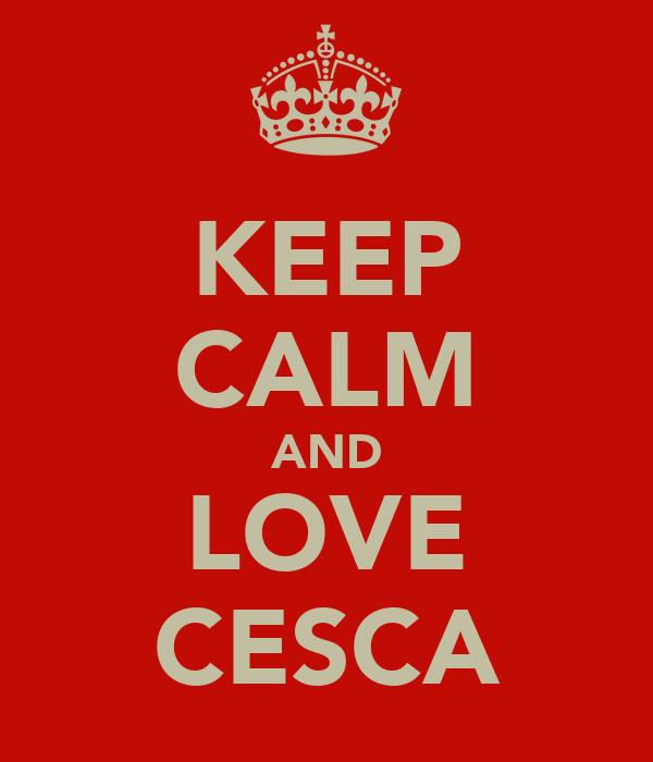 KEEP CALM AND LOVE CESCA