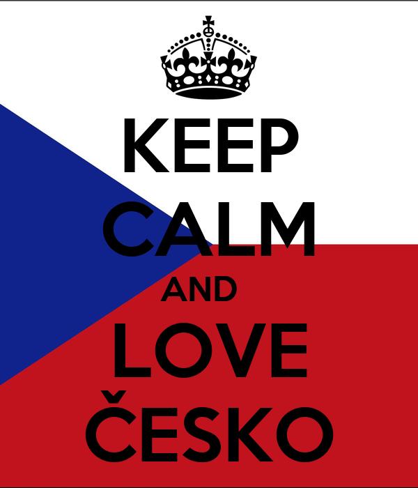 KEEP CALM AND   LOVE ČESKO