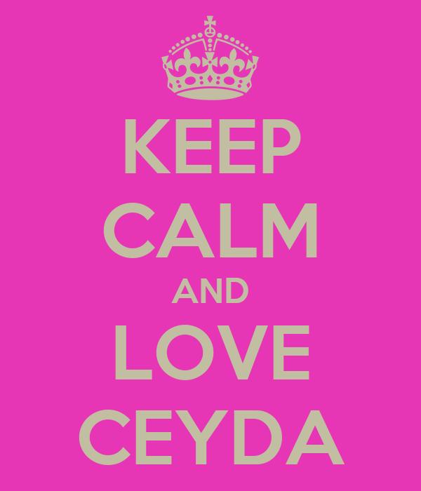 KEEP CALM AND LOVE CEYDA