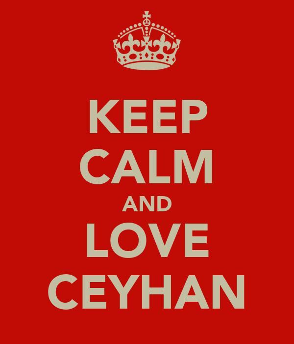KEEP CALM AND LOVE CEYHAN