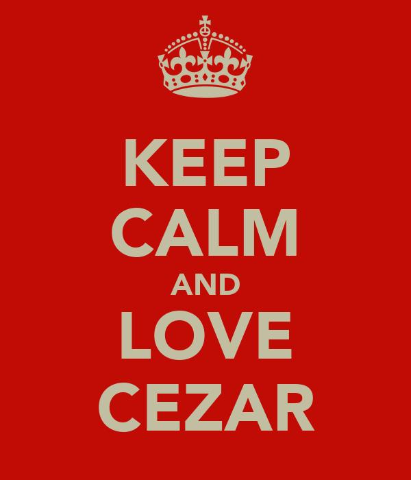 KEEP CALM AND LOVE CEZAR