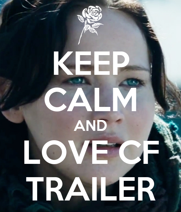 KEEP CALM AND LOVE CF TRAILER